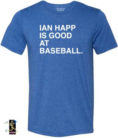 IAN HAPP IS GOOD AT BASEBALL. - OBVIOUS SHIRTS: For the fans, by the fans