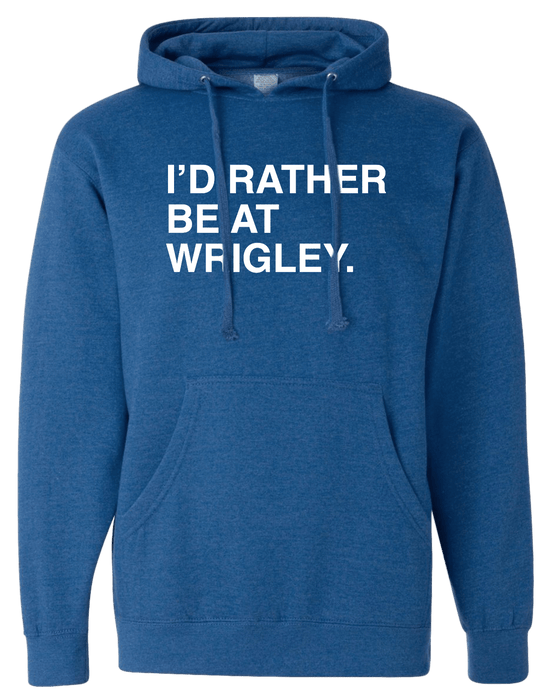 I'D RATHER BE AT WRIGLEY. (HOODIE) - OBVIOUS SHIRTS: For the fans, by the fans
