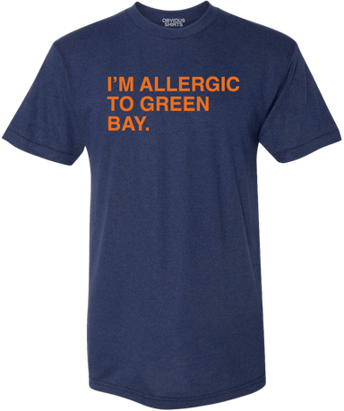 I'M ALLERGIC TO GREEN BAY. - OBVIOUS SHIRTS.
