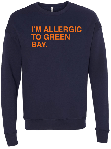 I'M ALLERGIC TO GREEN BAY. (CREW SWEATSHIRT) - OBVIOUS SHIRTS: For the fans, by the fans