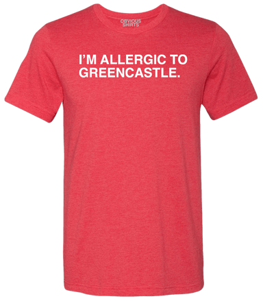 I'M ALLERGIC TO GREENCASTLE. - OBVIOUS SHIRTS: For the fans, by the fans