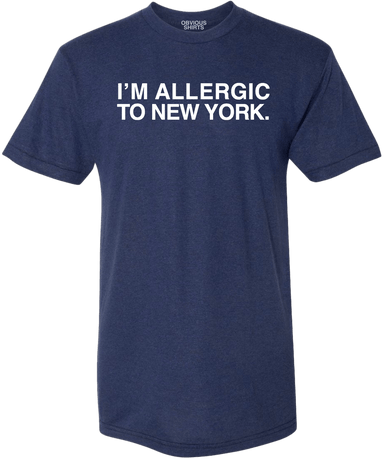 I'M ALLERGIC TO NEW YORK. - OBVIOUS SHIRTS: For the fans, by the fans