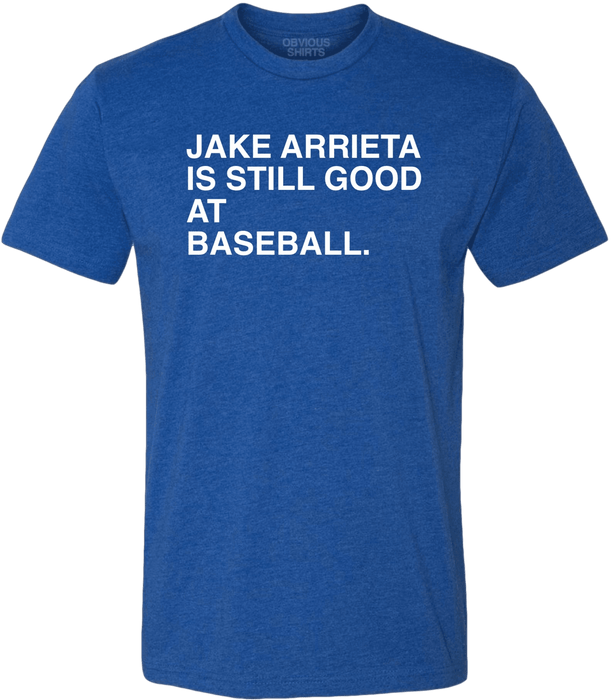 JAKE ARRIETA IS STILL GOOD AT BASEBALL. - OBVIOUS SHIRTS.