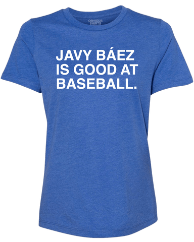 JAVY BAEZ IS GOOD AT BASEBALL. (WOMEN'S CREW) - OBVIOUS SHIRTS.