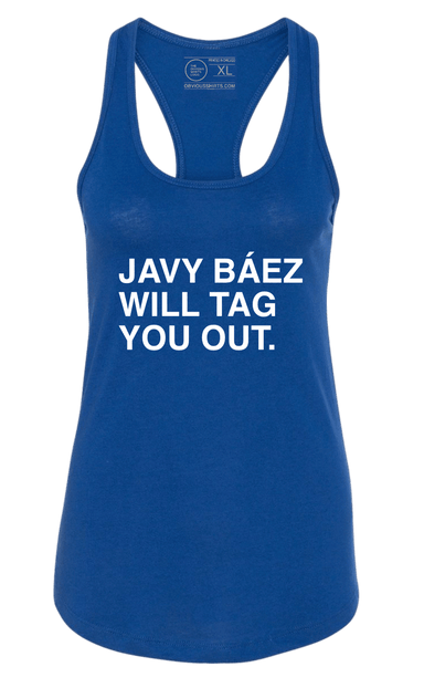 JAVY BAEZ WILL TAG YOU OUT. (WOMEN'S TANK) - OBVIOUS SHIRTS.