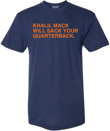KHALIL MACK WILL SACK YOUR QUARTERBACK. - OBVIOUS SHIRTS.