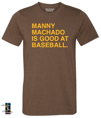 MANNY MACHADO IS GOOD AT BASEBALL. - OBVIOUS SHIRTS: For the fans, by the fans