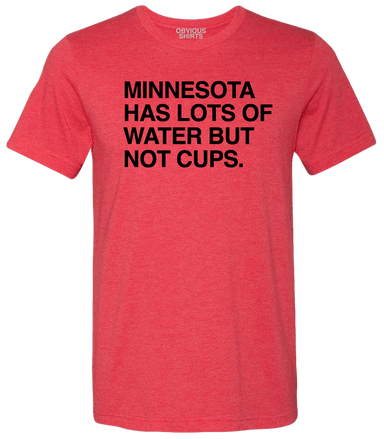MINNESOTA HAS LOTS OF WATER BUT NOT CUPS. - OBVIOUS SHIRTS: For the fans, by the fans