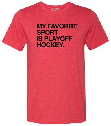 MY FAVORITE SPORT IS PLAYOFF HOCKEY. (PRE-ORDER) - OBVIOUS SHIRTS: For the fans, by the fans