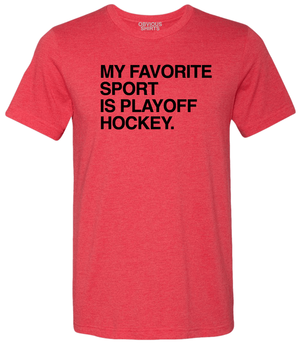 MY FAVORITE SPORT IS PLAYOFF HOCKEY. (PRE-ORDER) - OBVIOUS SHIRTS.
