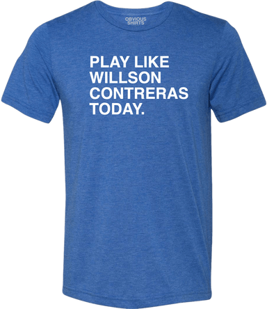 PLAY LIKE WILLSON CONTRERAS TODAY. - OBVIOUS SHIRTS: For the fans, by the fans