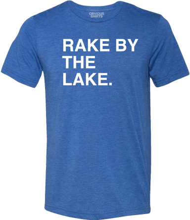 RAKE BY THE LAKE. - OBVIOUS SHIRTS: For the fans, by the fans