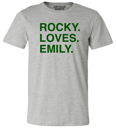 ROCKY. LOVES. EMILY. - OBVIOUS SHIRTS: For the fans, by the fans