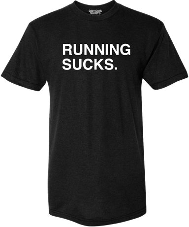 RUNNING SUCKS. - OBVIOUS SHIRTS.