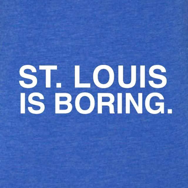 ST. LOUIS IS BORING. (WOMEN'S CREW) - OBVIOUS SHIRTS: For the fans, by the fans