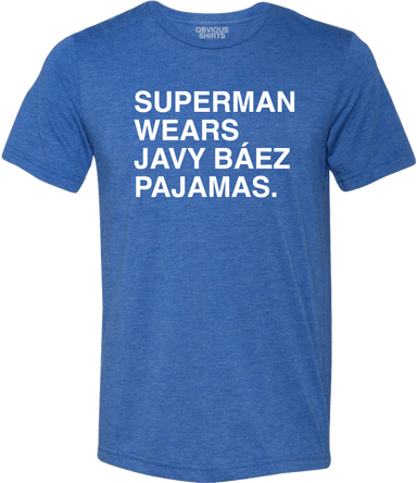 SUPERMAN WEARS JAVY BAEZ PAJAMAS. - OBVIOUS SHIRTS.