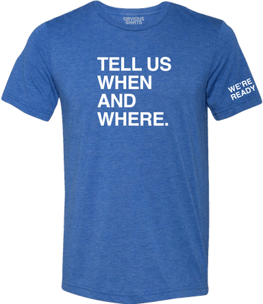 TELL US WHEN AND WHERE. - OBVIOUS SHIRTS.