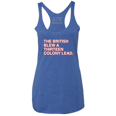 THE BRITISH BLEW A THIRTEEN COLONY LEAD. (WOMEN'S TANK) - OBVIOUS SHIRTS.