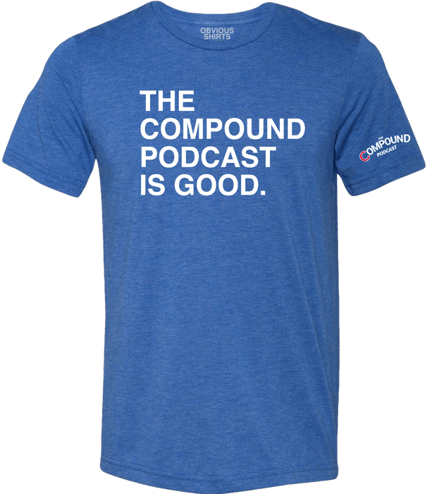 THE COMPOUND PODCAST IS GOOD. (PRE-ORDER) - OBVIOUS SHIRTS.