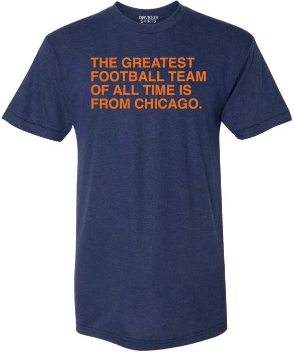 THE GREATEST FOOTBALL TEAM OF ALL TIME IS FROM CHICAGO. - OBVIOUS SHIRTS.