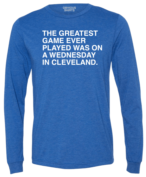 THE GREATEST GAME EVER PLAYED. (LONG SLEEVE) - OBVIOUS SHIRTS: For the fans, by the fans