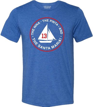 THE NINA, THE PINTA AND THE SANTA MARIA! - OBVIOUS SHIRTS: For the fans, by the fans