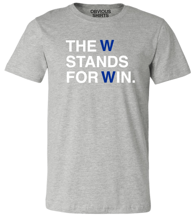 THE W STANDS FOR WIN. - OBVIOUS SHIRTS: For the fans, by the fans