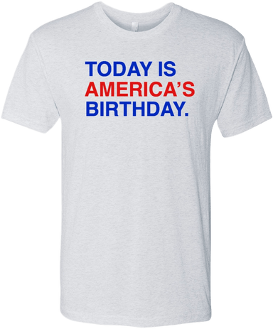 TODAY IS AMERICA'S BIRTHDAY. - OBVIOUS SHIRTS: For the fans, by the fans