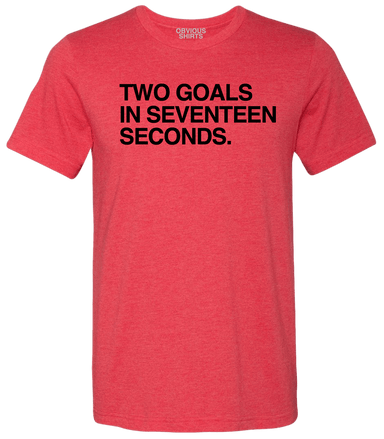 TWO GOALS IN SEVENTEEN SECONDS. (PRE-ORDER) - OBVIOUS SHIRTS.