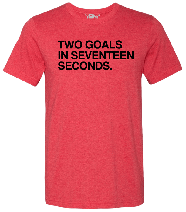 TWO GOALS IN SEVENTEEN SECONDS. (PRE-ORDER) - OBVIOUS SHIRTS: For the fans, by the fans