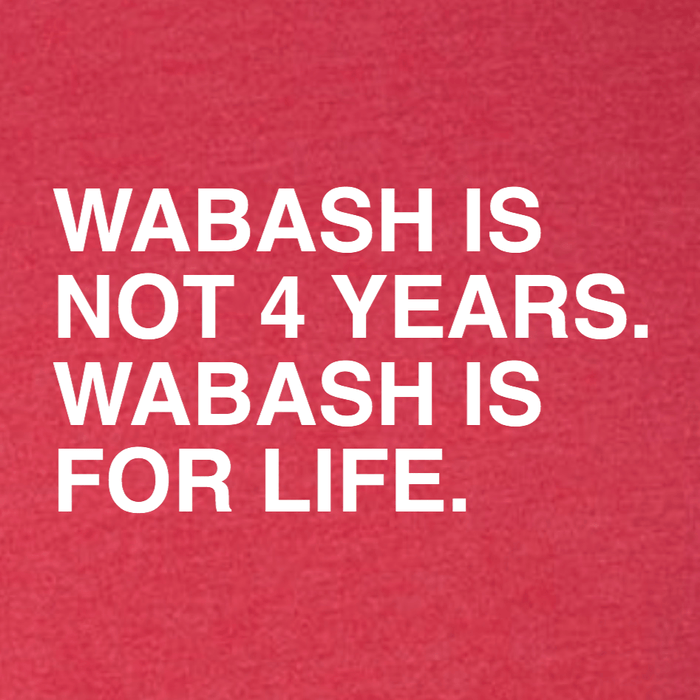 WABASH IS NOT 4 YEARS, WABASH IS FOR LIFE. - OBVIOUS SHIRTS.