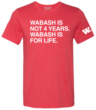 WABASH IS NOT 4 YEARS, WABASH IS FOR LIFE. - OBVIOUS SHIRTS: For the fans, by the fans