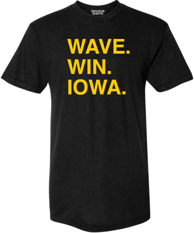 WAVE. WIN. IOWA. - OBVIOUS SHIRTS.