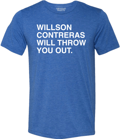 WILLSON CONTRERAS WILL THROW YOU OUT. - OBVIOUS SHIRTS: For the fans, by the fans