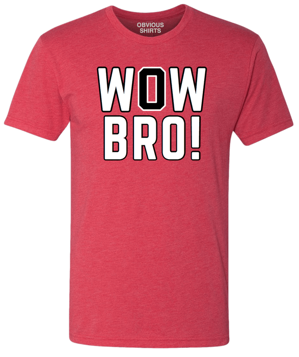 WOW BRO! - OBVIOUS SHIRTS: For the fans, by the fans