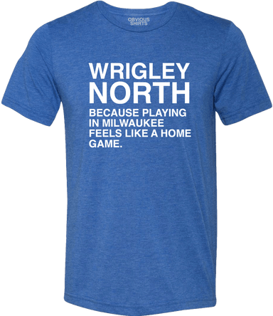 WRIGLEY NORTH - OBVIOUS SHIRTS: For the fans, by the fans