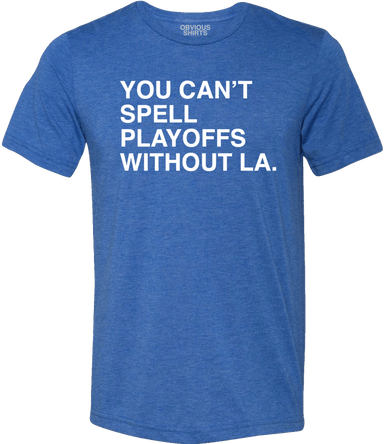 YOU CAN'T SPELL PLAYOFFS WITHOUT LA. (PRE-ORDER) - OBVIOUS SHIRTS: For the fans, by the fans