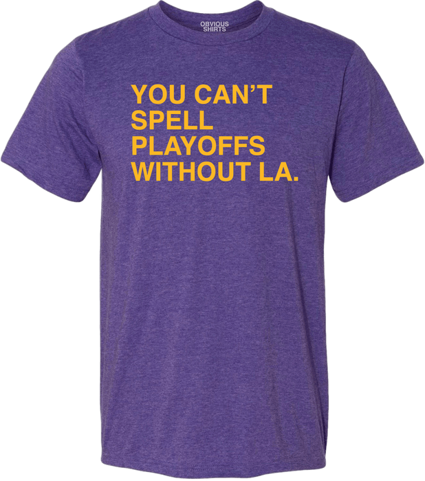 YOU CAN'T SPELL PLAYOFFS WITHOUT LA PURPLE (PRE-ORDER) - OBVIOUS SHIRTS: For the fans, by the fans