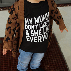 MY MUMMA DON'T LIKE YOU TEE