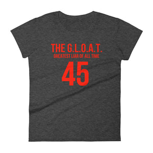 The GLOAT Greatest Liar of All Time 45 Women's short sleeve t-shirt