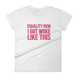 Equality Now: I Got Woke Like This Women's short sleeve t-shirt