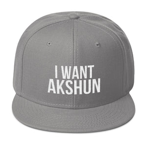 I Want Akshun Snapback Hat