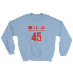 The GLOAT Greatest Liar of All Time 45 Sweatshirt