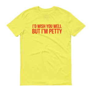 I'd Wish You Well But I'm Petty Short-Sleeve T-Shirt