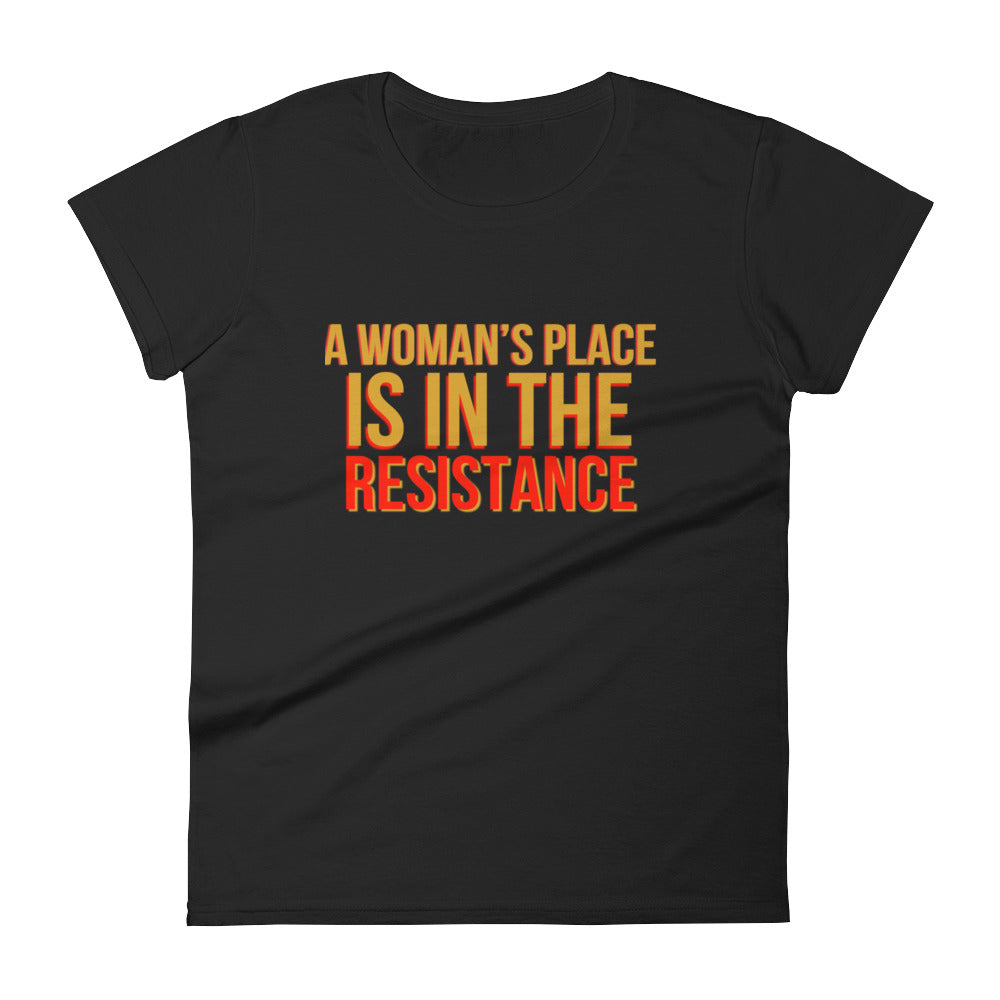 A Woman's Place Is In the Resistance Women's short sleeve t-shirt