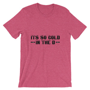Short-Sleeve It's So Cold in the D Unisex T-Shirt