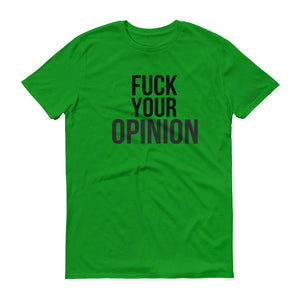 Fuck Your Opinion Short-Sleeve T-Shirt