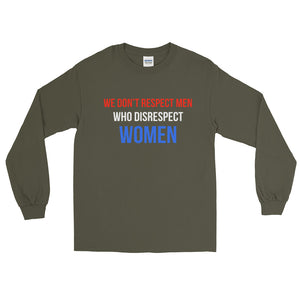 We Don't Respect Men Who Disrespect Women Long Sleeve T-Shirt