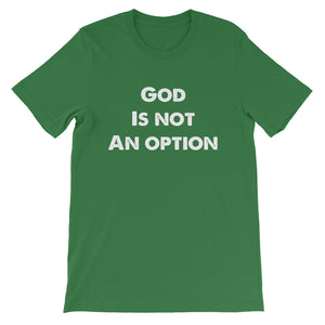 Short-Sleeve Unisex God is Not An Option, God is the Answer T-Shirt