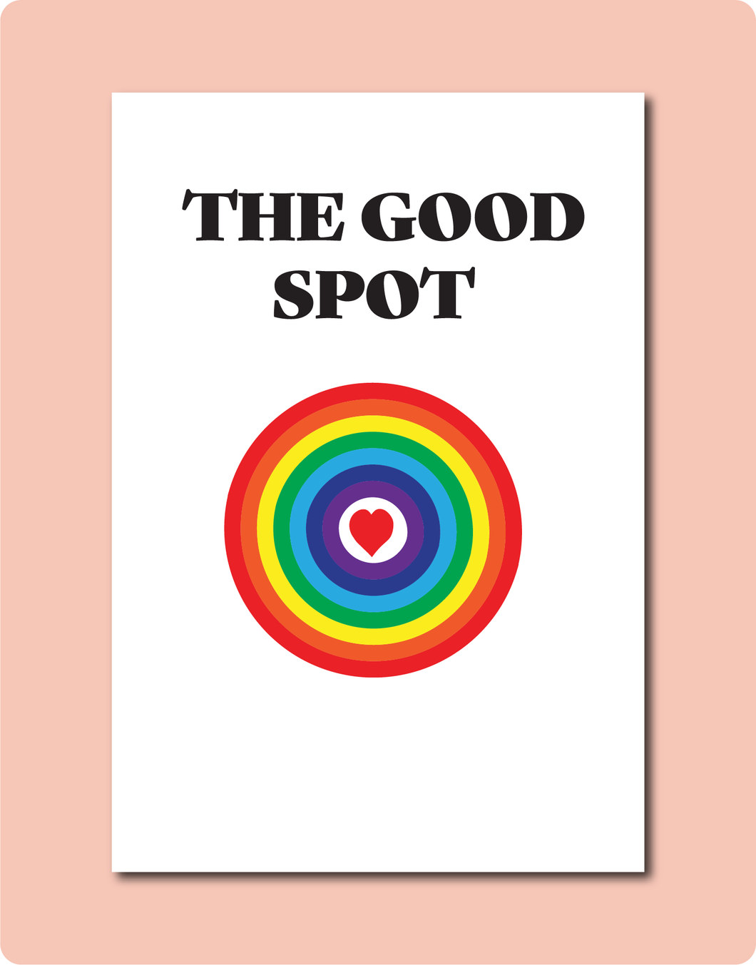The Good Spot Greeting Card. A funny LGBTQ Gay Lesbian with a rainbow circle and love heart design. An All Occasions Card